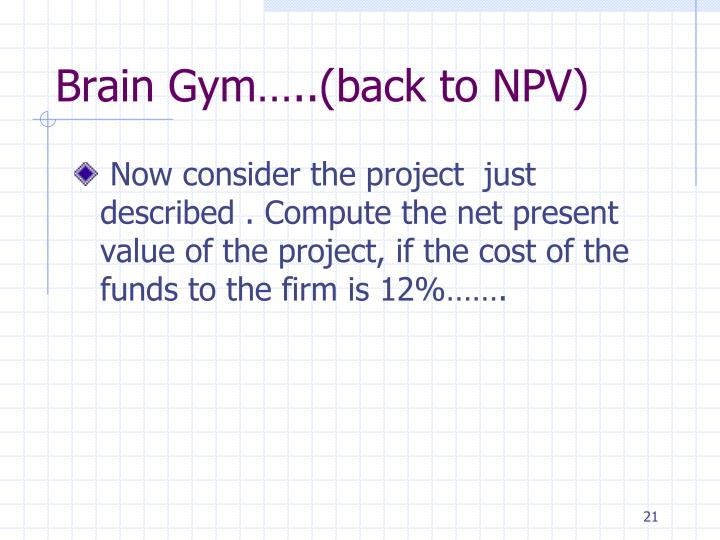 Brain Gym…..(back to NPV)