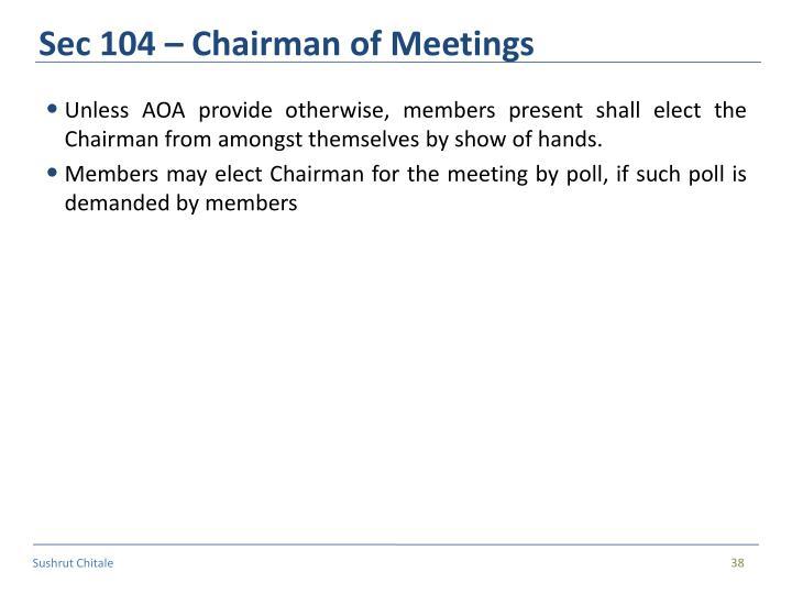 Sec 104 – Chairman of Meetings