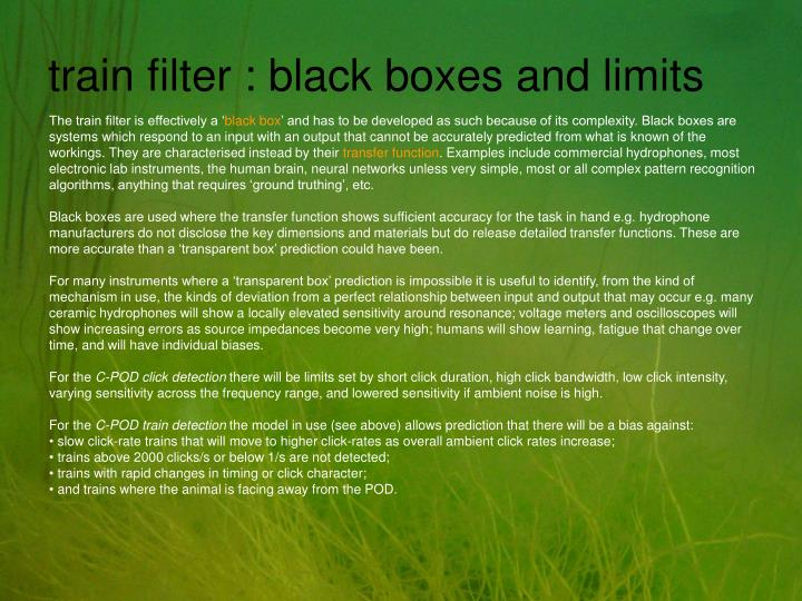 train filter : black boxes and limits