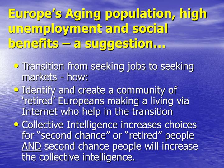 Europe's Aging population, high unemployment and social benefits – a suggestion…