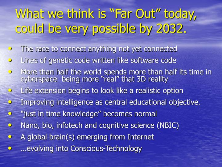 "What we think is ""Far Out"" today, could be very possible by 2032."