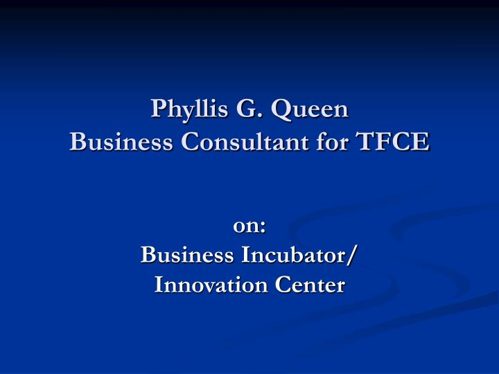 phyllis g queen business consultant for tfce n.