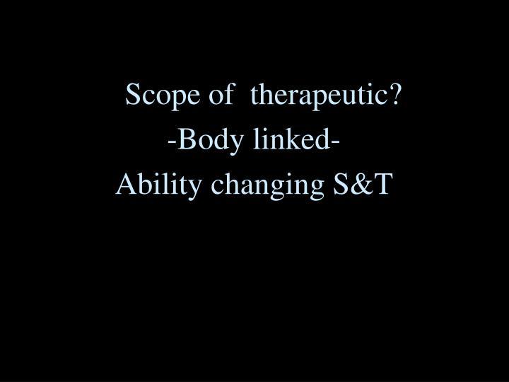 Scope of  therapeutic?