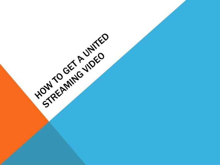 how to get a united streaming video