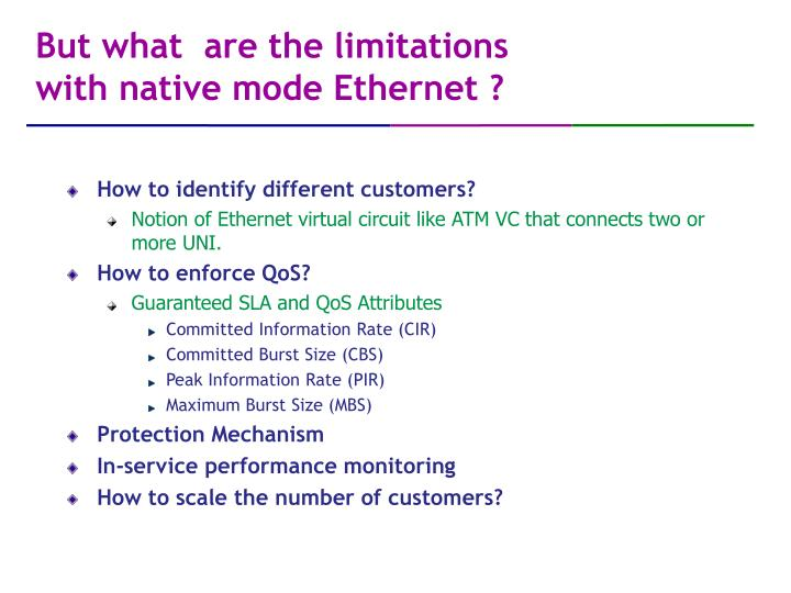 But what  are the limitations with native mode Ethernet ?