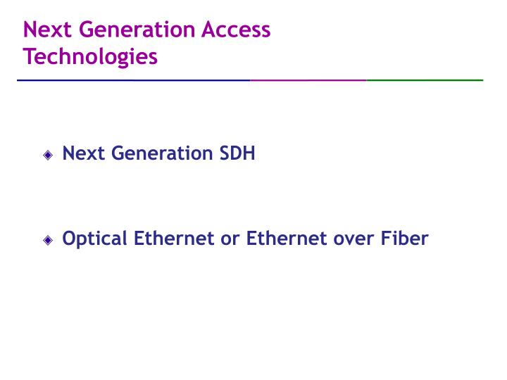 Next Generation Access Technologies