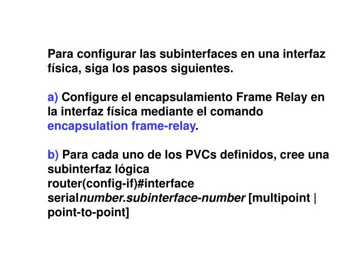 Para configurar las subinterfaces en una interfaz física, siga los pasos siguientes.