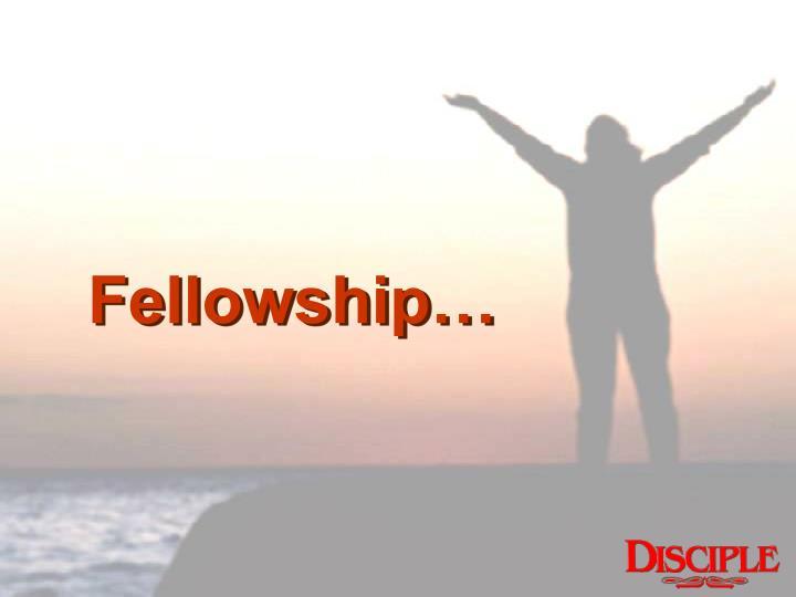 Fellowship…