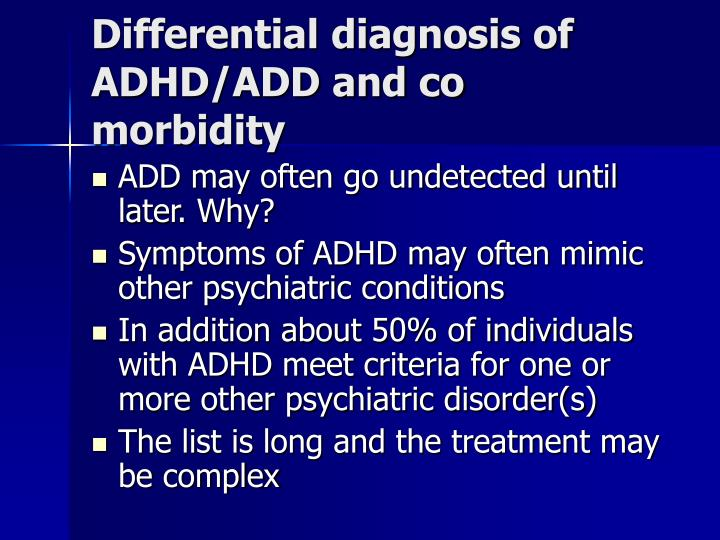 Differential diagnosis of ADHD/ADD and co morbidity