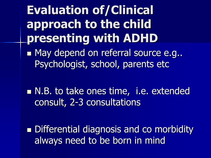 Evaluation of/Clinical approach to the child presenting with ADHD
