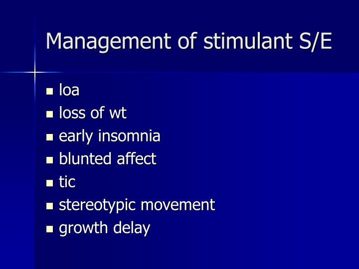 Management of stimulant S/E