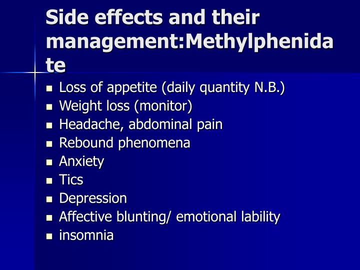 Side effects and their management:Methylphenidate