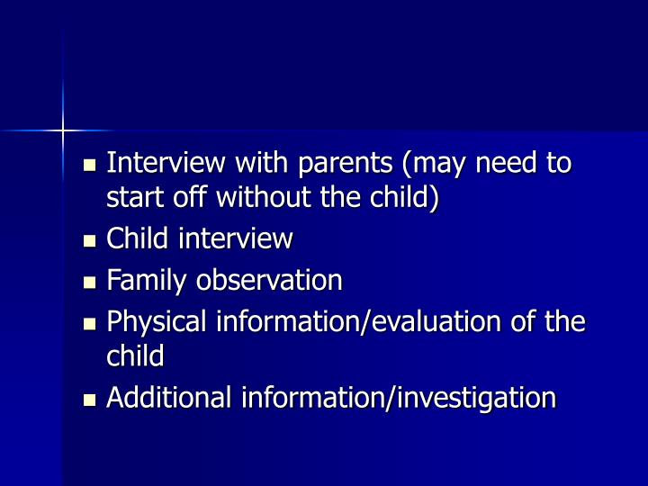 Interview with parents (may need to start off without the child)