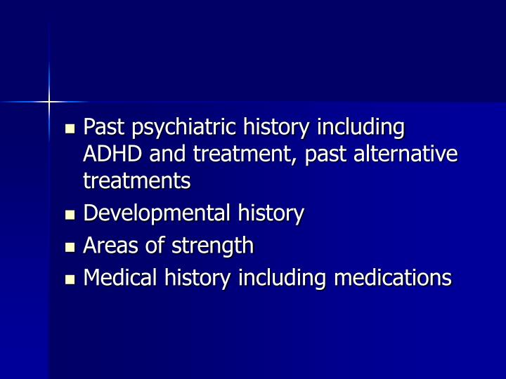 Past psychiatric history including ADHD and treatment, past alternative treatments