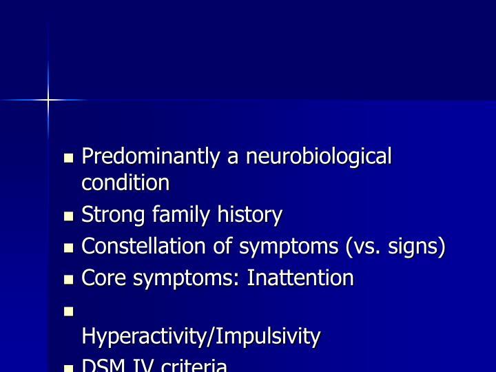 Predominantly a neurobiological condition
