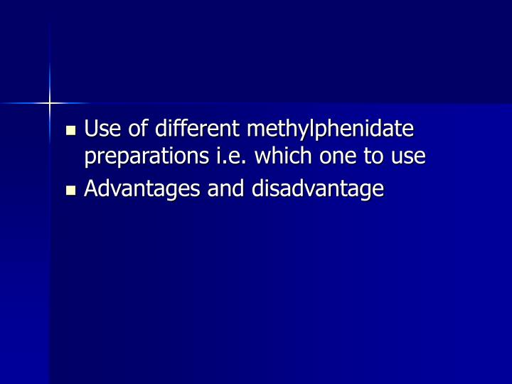 Use of different methylphenidate preparations i.e. which one to use