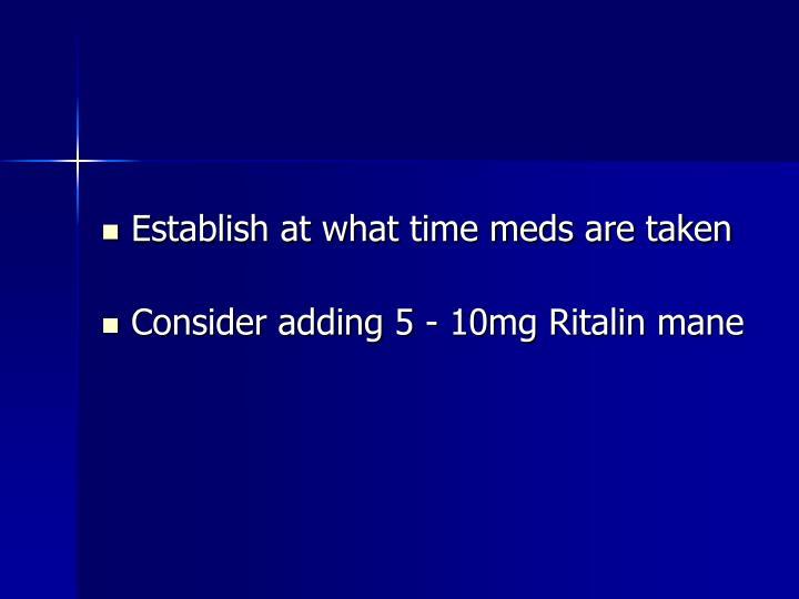 Establish at what time meds are taken