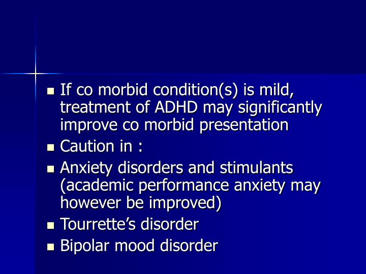 If co morbid condition(s) is mild, treatment of ADHD may significantly improve co morbid presentation