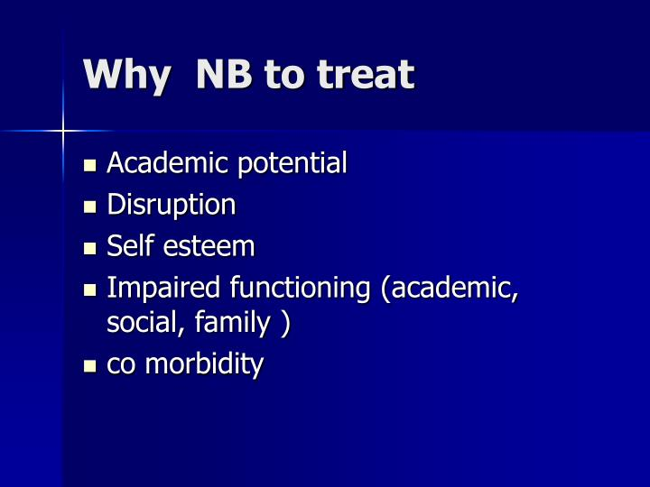 Why  NB to treat