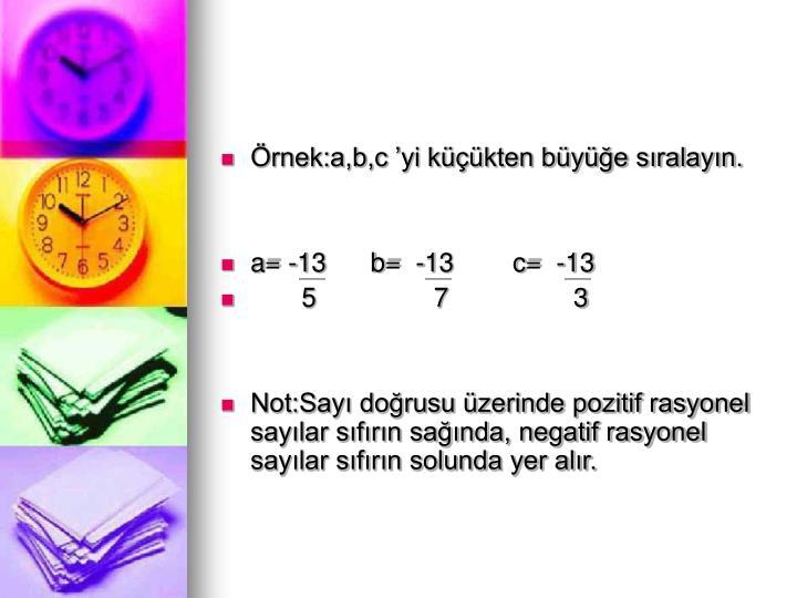 Örnek:a,b,c 'yi küçükten büyüğe sıralayın.