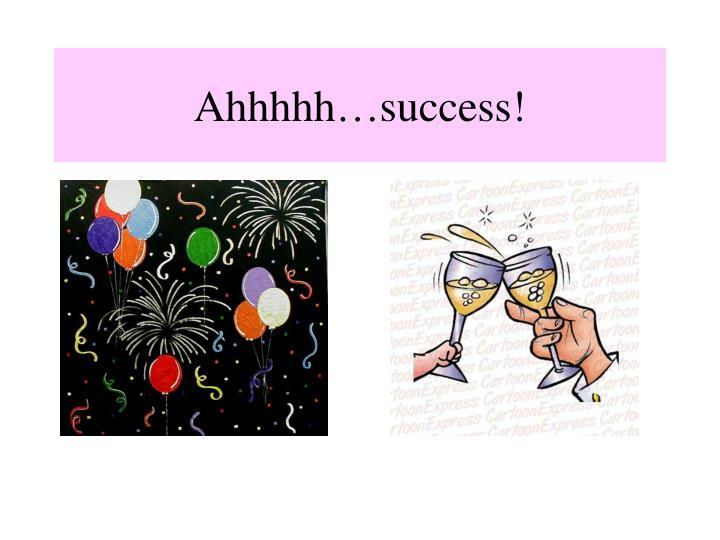 Ahhhhh…success!