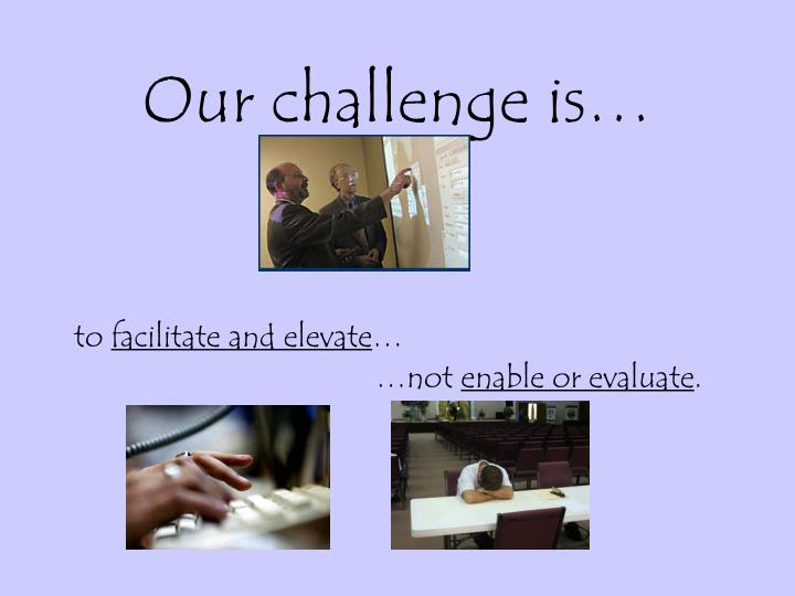 Our challenge is…