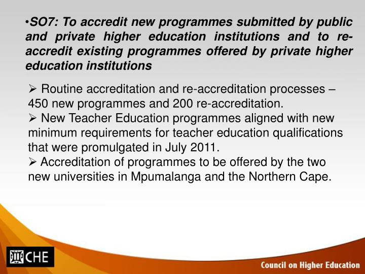 SO7: To accredit new programmes submitted by public and private higher education institutions and to re-accredit existing programmes offered by private higher education institutions