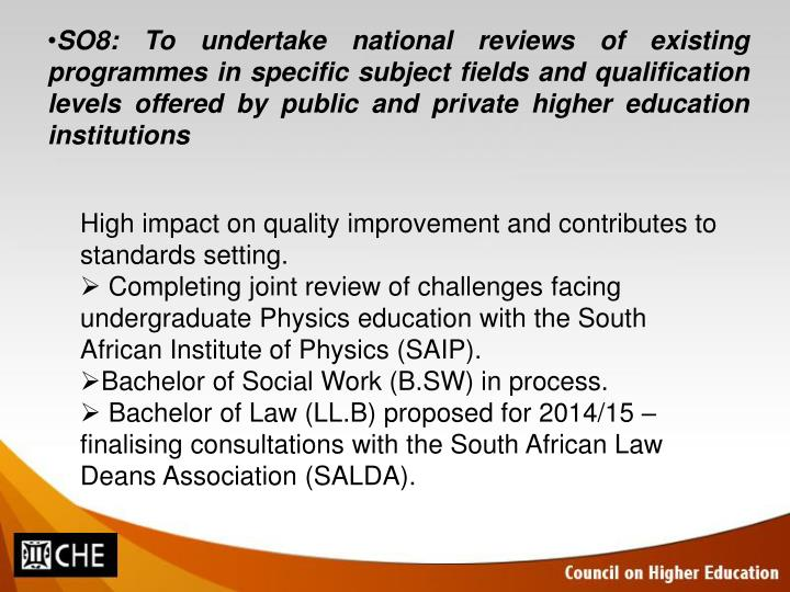 SO8: To undertake national reviews of existing programmes in specific subject fields and qualification levels offered by public and private higher education institutions