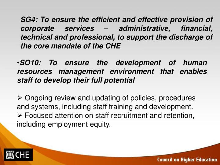 SG4: To ensure the efficient and effective provision of corporate services – administrative, financial, technical and professional, to support the discharge of the core mandate of the CHE
