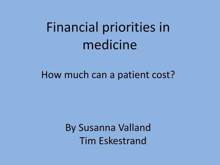 financial priorities in medicine how much can a patient cost by susanna valland tim eskestrand n.