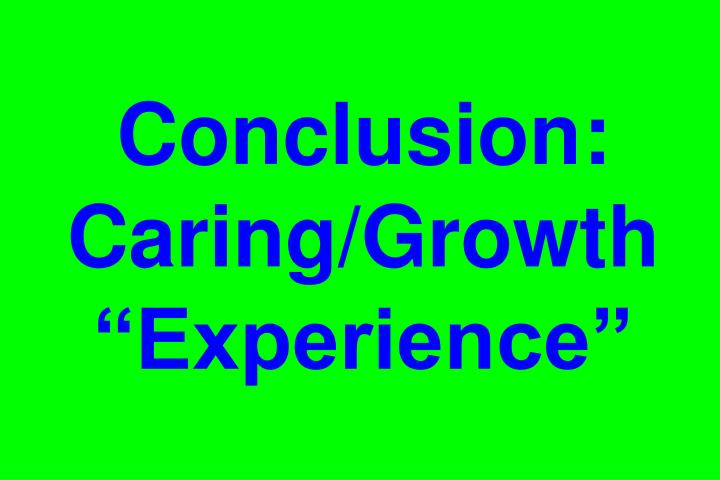 "Conclusion: Caring/Growth ""Experience"""