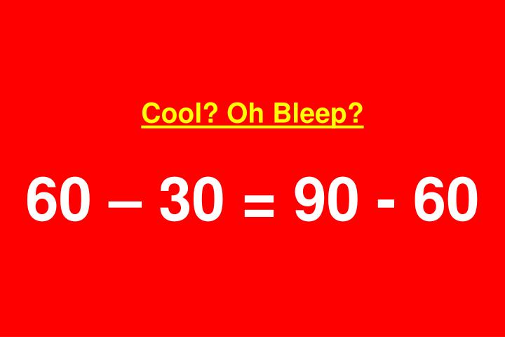 Cool? Oh Bleep?