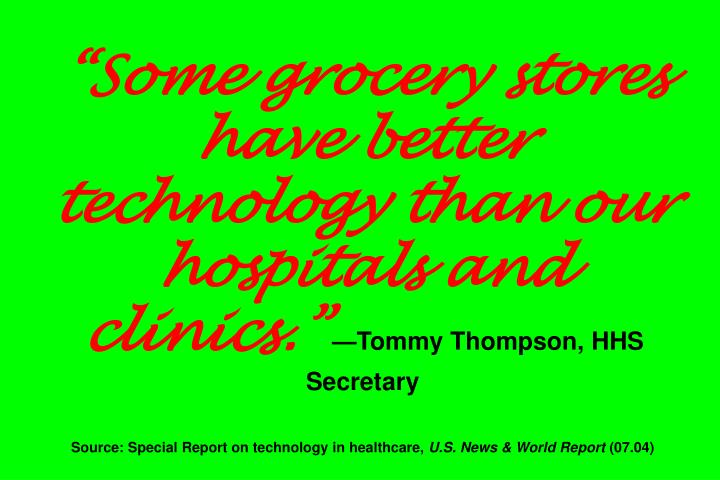"""Some grocery stores have better technology than our hospitals and clinics."""
