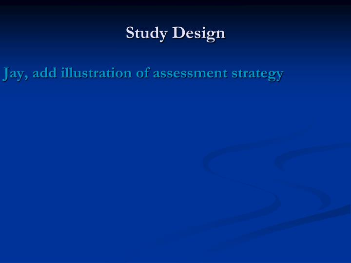 Jay, add illustration of assessment strategy