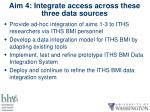 aim 4 integrate access across these three data sources
