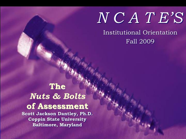 The nuts bolts of assessment scott jackson dantley ph d coppin state university baltimore maryland