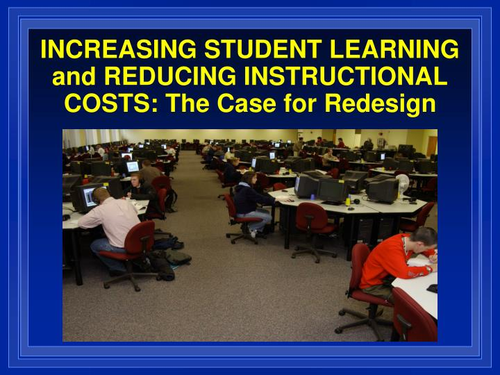 increasing student learning and reducing instructional costs the case for redesign n.