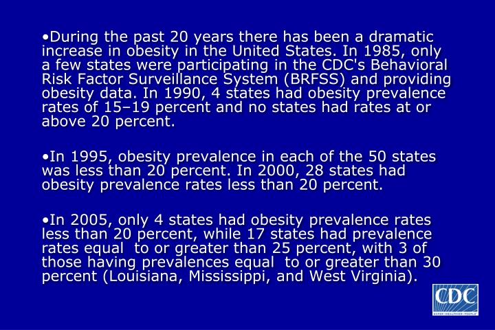 During the past 20 years there has been a dramatic increase in obesity in the United States. In 1985...
