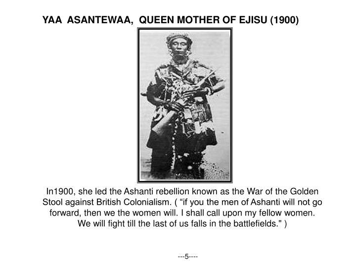 YAA  ASANTEWAA,  QUEEN MOTHER OF EJISU (1900)