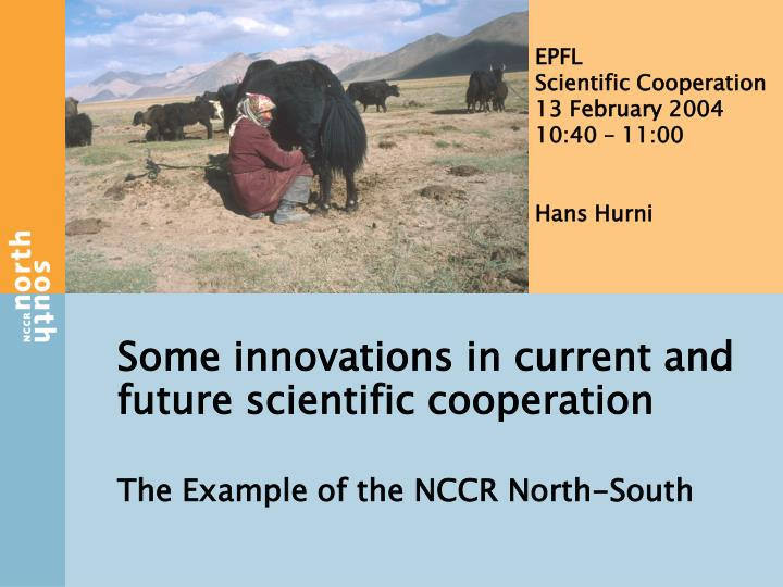 Some innovations in current and future scientific cooperation the example of the nccr north south