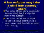 a law enforcer may take a child into custody when