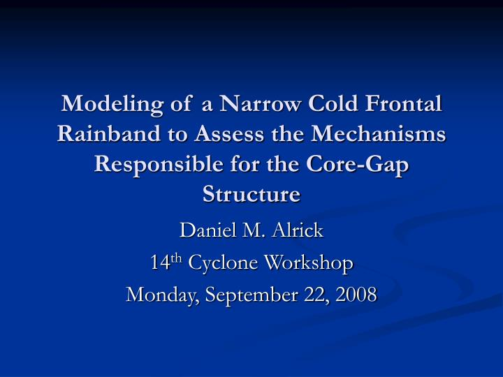 Modeling of a Narrow Cold Frontal Rainband to Assess the Mechanisms Responsible for the Core-Gap Str...