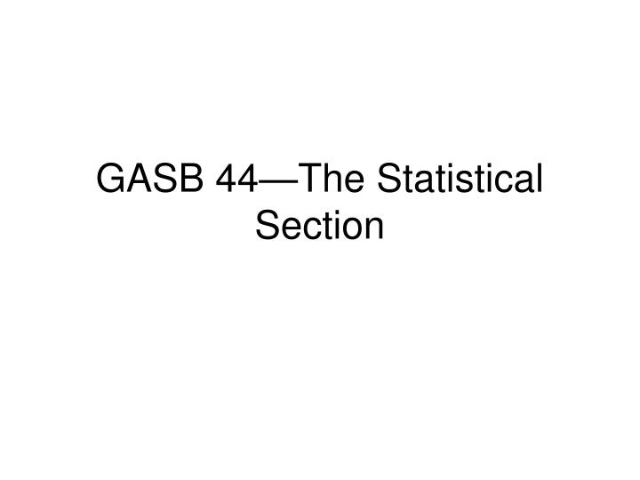 gasb 44 the statistical section n.