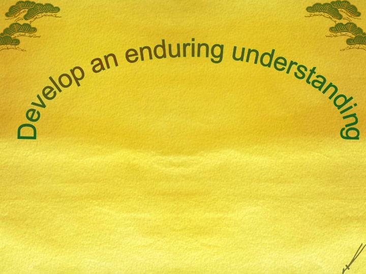 Develop an enduring understanding
