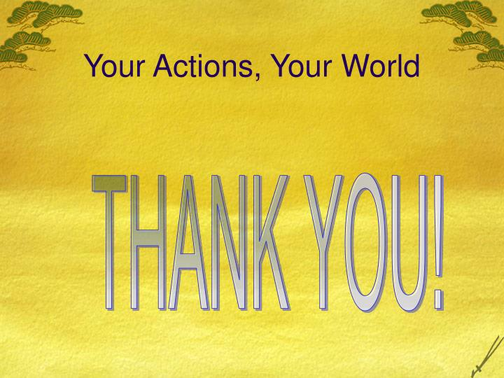 Your Actions, Your World