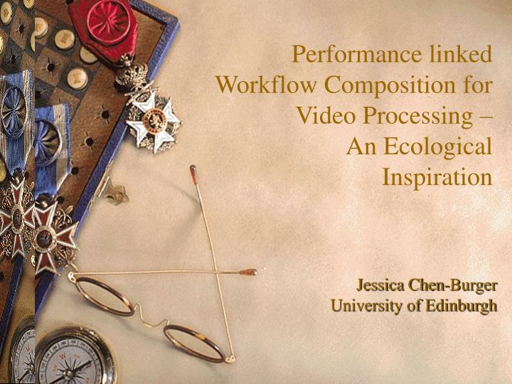Performance linked workflow composition for video processing an ecological inspiration
