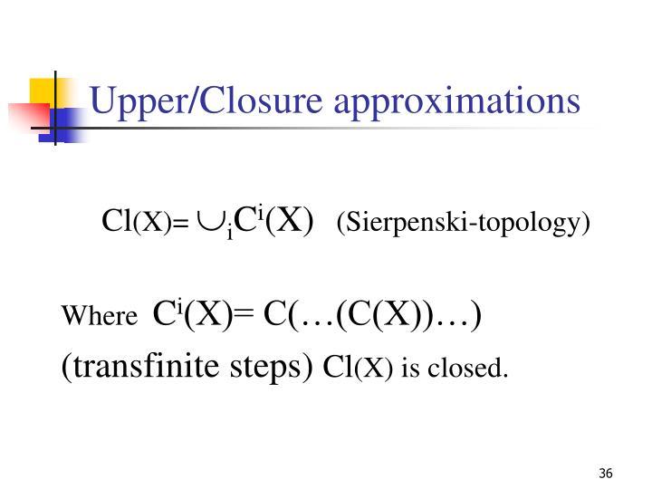 Upper/Closure approximations