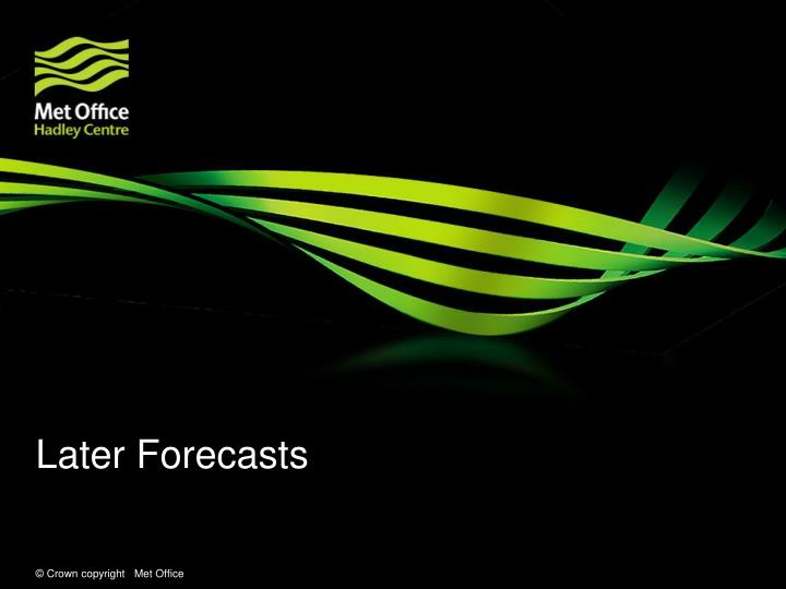 Later Forecasts