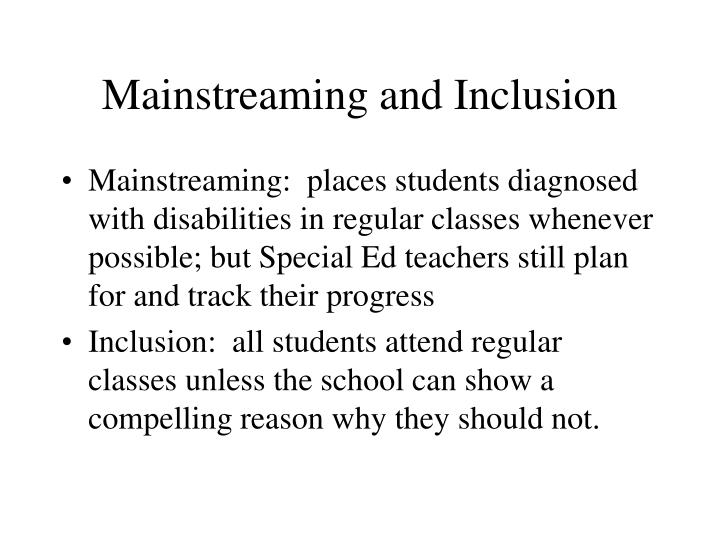 mainstreaming special education and regular classroom essay Sample argumentative essay: mainstreaming integrating children with handicaps into regular classrooms (also known as mainstreaming) the greatest benefit of special education, seen in bobby's school, is that it teaches different skills than those taught in a regular classroom.