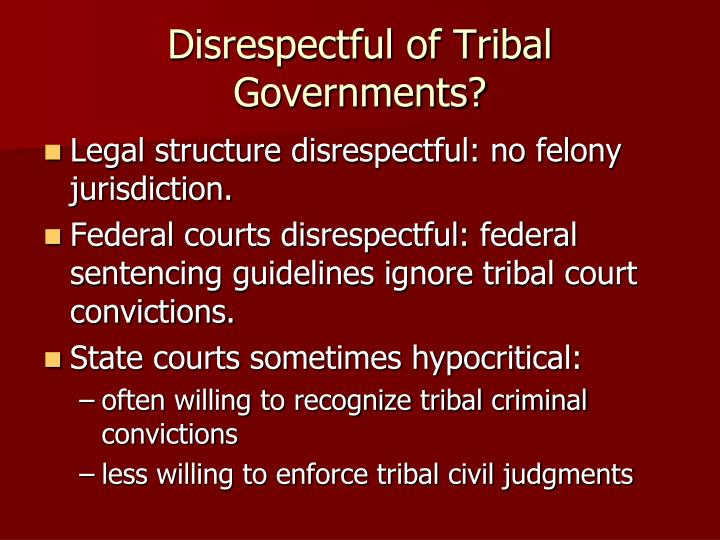 Disrespectful of Tribal Governments?